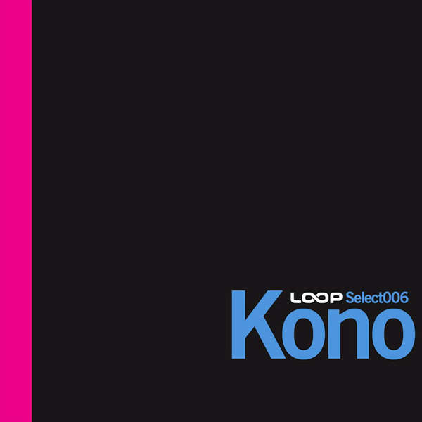 Loop Select 006: Kono